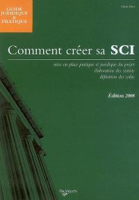 Comment créer sa SCI : mise en place pratique et juridique du projet, élaboration des statuts, définition des coûts