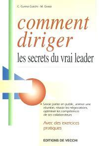 Comment diriger : les secrets du vrai leader
