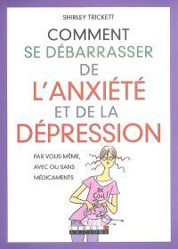 Comment se débarrasser de l'anxiété et de la dépression : par vous-même, avec ou sans médicaments