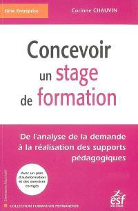 Concevoir un stage de formation : de l'analyse de la demande à la réalisation des supports pédagogiques : avec un plan d'autoformation et des exercices corrigés