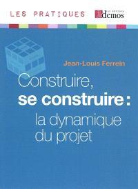 Construire, se construire : la dynamique du projet