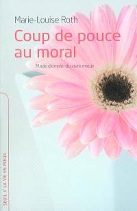 Coup de pouce au moral : mode d'emploi du vivre mieux