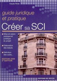 Créer sa SCI : guide juridique et pratique : mise en place pratique et juridique du projet, élaboration des statuts, définition des coûts