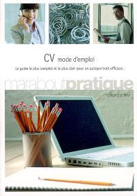 CV mode d'emploi : le guide le plus complet et le plus clair pour un autoportrait efficace