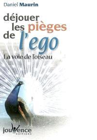 Déjouer les pièges de l'ego : la voie de l'oiseau