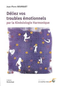 Déliez vos troubles émotionnels par la kinésiologie harmonique