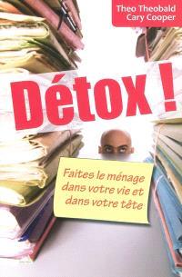 Detox ! : faites le ménage dans votre vie et dans votre tête