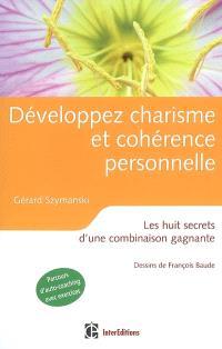 Développez charisme et cohérence personnelle : les huit secrets d'une combinaison gagnante