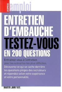Entretien d'embauche : testez-vous en 200 questions : entraînez-vous à l'entretien avec les scénarios les plus difficiles