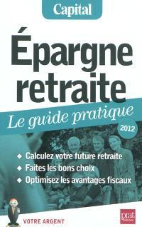 Epargne retraite : le guide pratique, 2012