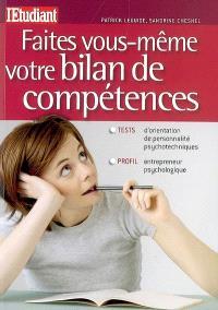 Faites vous-même votre bilan de compétences : tests d'orientation, de personnalité, psychotechniques : profil entrepreneur, psychologique