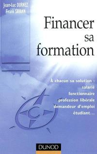 Financer sa formation : à chacun sa solution : salarié, fonctionnaire, profession libérale, demandeur d'emploi, étudiant