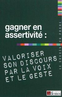 Gagner en assertivité : valoriser son discours par la voix et le geste