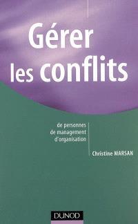 Gérer les conflits : de personnes, de management, d'organisation