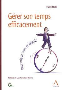 Gérer son temps efficacement : pour mieux vivre et réussir
