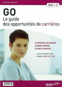 GO : le guide des opportunités de carrières 2004-2005 : les entreprises qui recrutent, les métiers proposés, les profils recherchés et tous nos conseils pour trouver un emploi ou choisir son 3e cycle