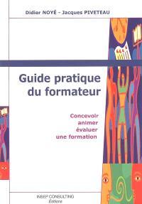 Guide pratique du formateur : concevoir, animer et évaluer une formation