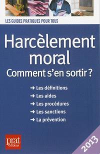 Harcèlement moral : comment s'en sortir ? : les définitions, les aides, les procédures, les sanctions, la prévention