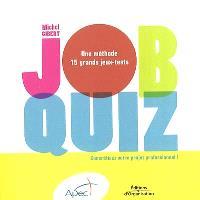 Job quiz : une méthode et 15 grands jeux-tests pour concrétiser vos projets professionnels