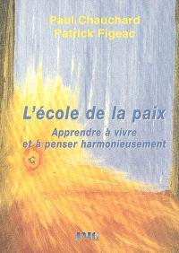 L'école de la paix : apprendre à vivre et à penser harmonieusement