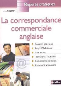 La correspondance commerciale anglaise : conseils généraux, emploi, relations, commerce, transport, tourisme, comptes, règlements, communication orale