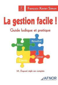 La gestion facile ! : guide ludique et pratique : M. Dupont règle ses comptes