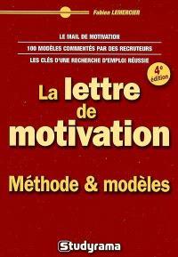 La lettre de motivation : méthode & modèles : le mail de motivation, 100 modèles commentés par des recruteurs, les clés d'une recherche d'emploi réussie