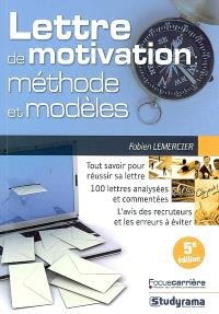 La lettre de motivation : méthode & modèles : tout savoir pour réussir sa lettre, 100 lettres analysées et commentées...