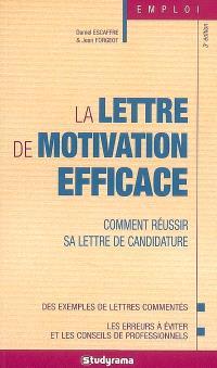 La lettre de motivation efficace : comment réussir sa lettre de candidature : des exemples de lettres commentées, les erreurs à éviter et les conseils de professionnels