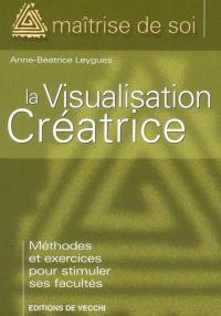 La visualisation créatrice : méthodes et exercices pour stimuler ses facultés