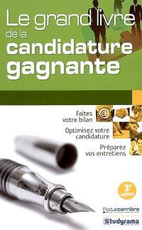 Le grand livre de la candidature gagnante : faites votre bilan, optimisez votre candidature, préparez vos entretiens