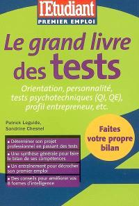 Le grand livre des tests : orientation, personnalité, tests psychotechniques (QI, QE), profil entrepreneur, etc.