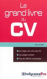 Le grand livre du CV : les règles d'or du bon CV, les pièges à éviter, plus de 100 CV commentés
