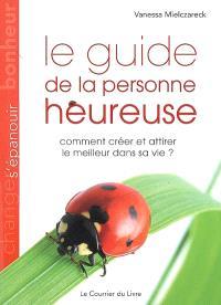 Le guide de la personne heureuse : comment créer et attirer le meilleur dans sa vie ?