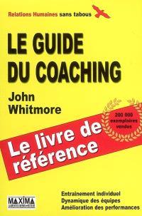 Le guide du coaching : entraînement individuel, dynamique des équipes, amélioration des performances