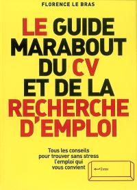 Le guide Marabout du CV et de la recherche d'emploi : tous les conseils pour trouver sans stress l'emploi qui vous convient
