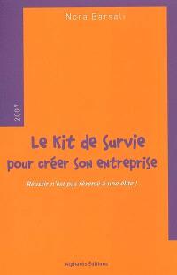 Le kit de survie de la création d'entreprise : réussir n'est pas réservé à une élite !
