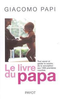 Le livre du papa : tout savoir et garder le sourire de la conception aux 1.000 premières couches