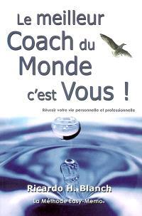 Le meilleur coach du monde, c'est vous ! : réussir votre vie personnelle et professionnelle