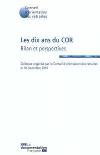 Les 10 ans du COR : bilan et perspectives : colloque organisé par le conseil d'orientation des retraites le 18 novembre 2010