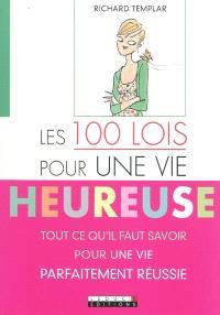 Les 100 lois pour une vie heureuse : tout ce qu'il faut savoir pour une vie parfaitement réussie