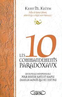Les dix commandements paradoxaux : un ouvrage indispensable pour rester juste et simple dans un monde qui ne l'est pas