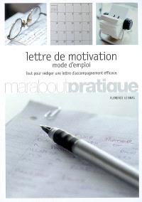 Lettre de motivation : mode d'emploi : tout pour rédiger une lettre d'accompagnement efficace
