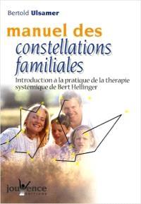 Manuel des constellations familiales : introduction à la pratique de la thérapie systémique de Bert Hellinger