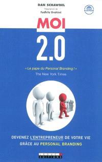 Moi 2.0 : devenez l'entrepreneur de votre vie grâce au personal branding