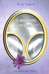 O miroirs dites-moi ?