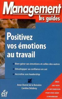 Positivez vos émotions au travail : avec des tests et des exercices pour vous aider à progresser