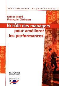 Pour améliorer les performances. Volume 1, Le rôle des managers pour améliorer les performances