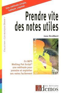 Prendre vite des notes utiles : en MPS (Melting Pot Script), une méthode pour prendre et exploiter ses notes facilement