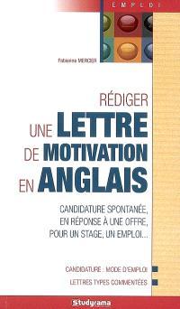 Rédiger une lettre de motivation en anglais : candidature spontanée, en réponse à une offre, pour un stage, un emploi...